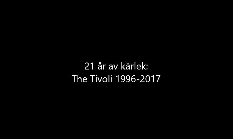 21 år av kärlek: The Tivoli 1996-2017